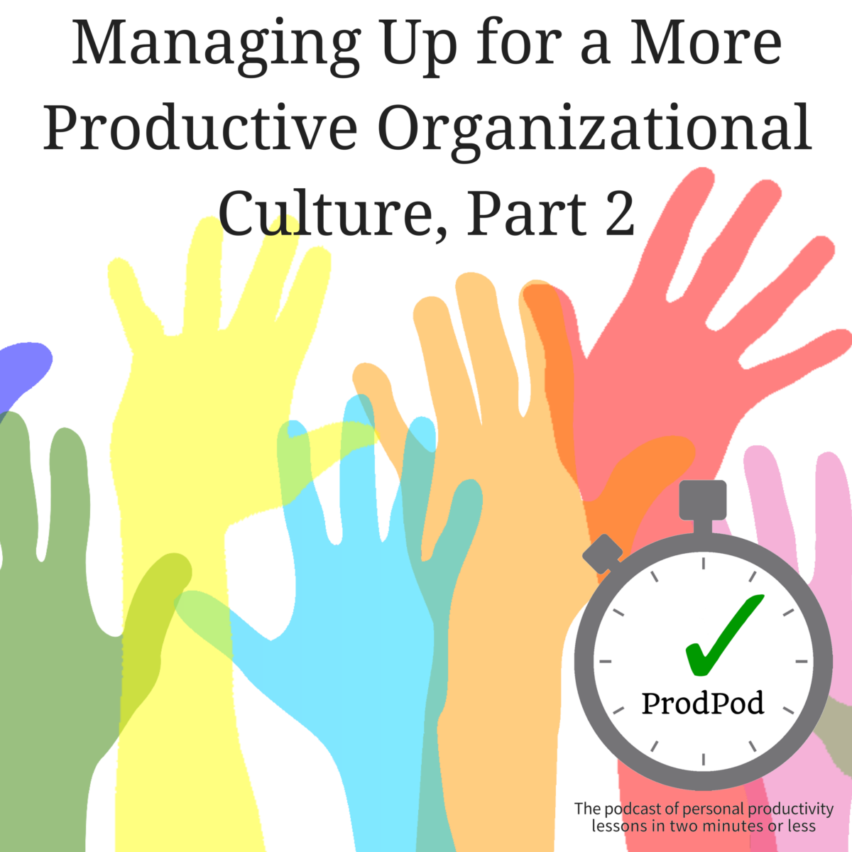 Managing Up for a More Productive Organizational Culture - Part 2 - ProdPod