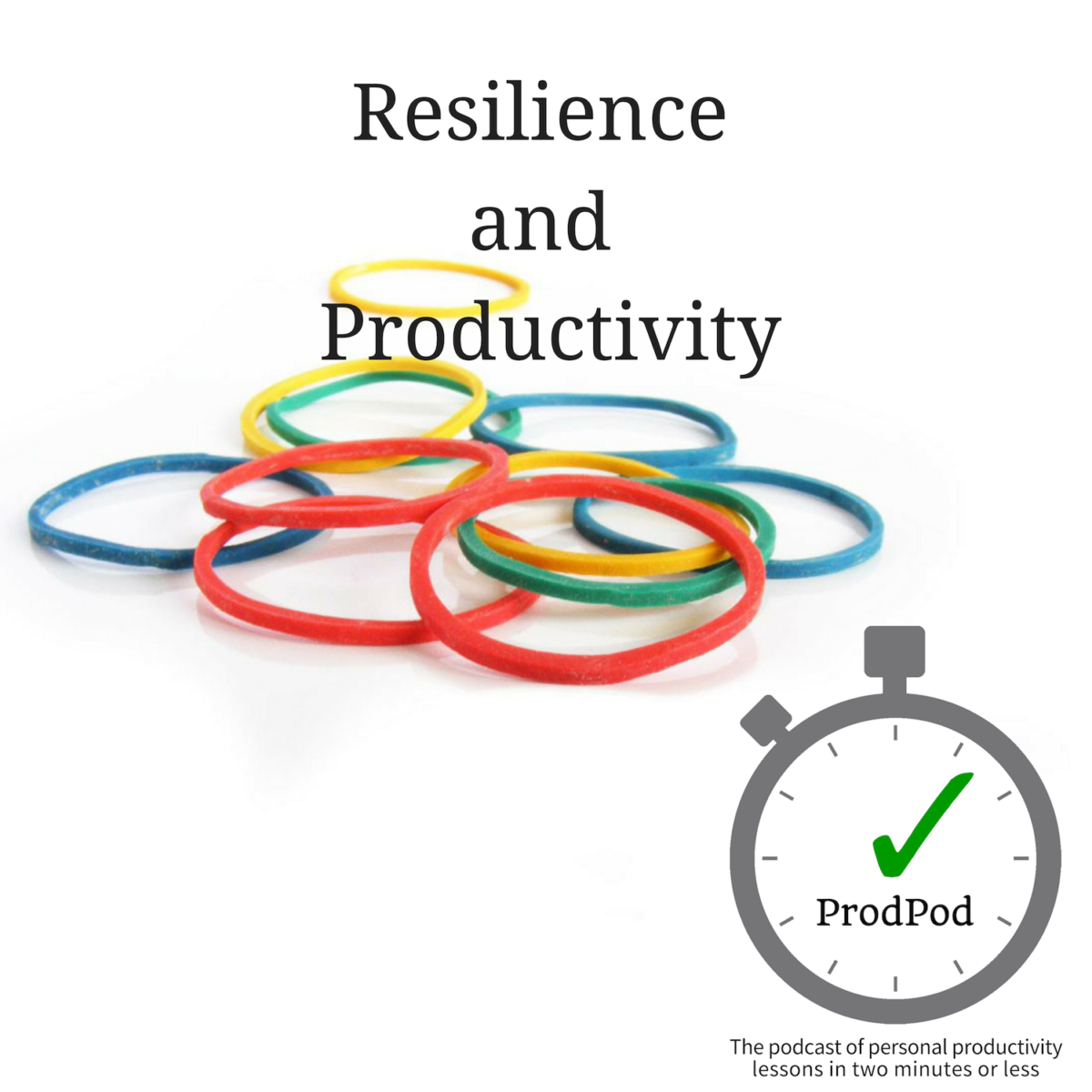 Resilience and Productivity - ProdPod - Episode 116